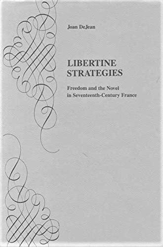 Libertine Strategies: Freedom and the Novel in Seventeenth-Century France: Joan E. Dejean
