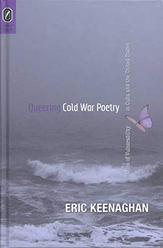9780814203309: Queering Cold War Poetry: Ethics of Vulnerability in Cuba and the United States