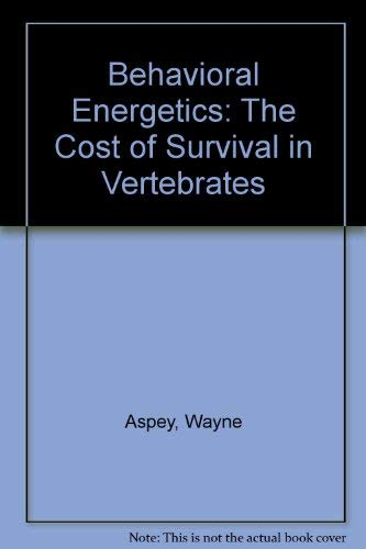 Behavioral Energetics: the cost of survival in verebrates: Aspey, Wayne P. and Sheldon I. Lustick, ...
