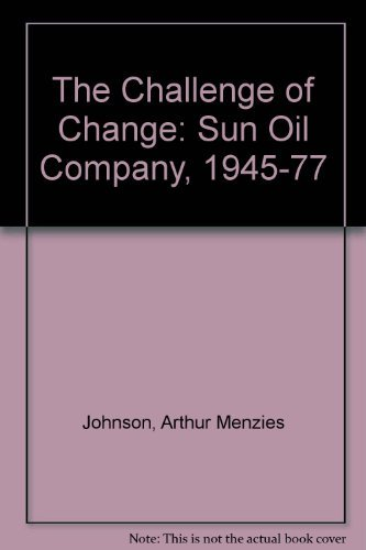 9780814203408: The Challenge of Change: The Sun Oil Company, 1945-1977