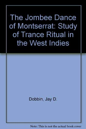 Jombee Dance of Montserrat. A Study of Trance Ritual in the West Indies.: Dobbin, Jay D.