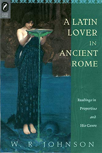A Latin Lover in Ancient Rome: Readings in Propertius and His Genre (081420399X) by W. R. Johnson
