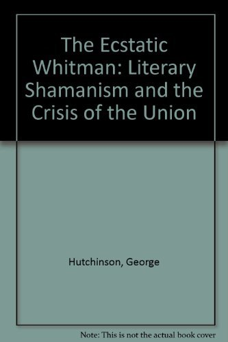9780814204122: The Ecstatic Whitman: Literary Shamanism & the Crisis of the Union