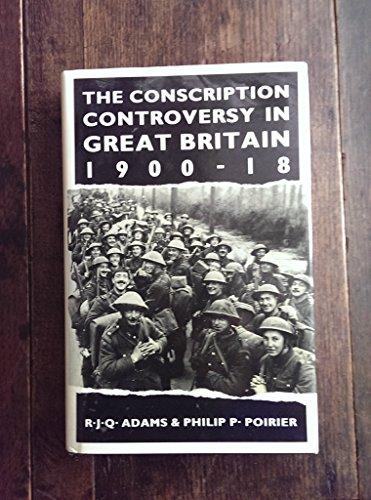 The Conscription Controversy in Great Britain, 1900-18: Adams, R. J. Q., Poirer, Philip P.