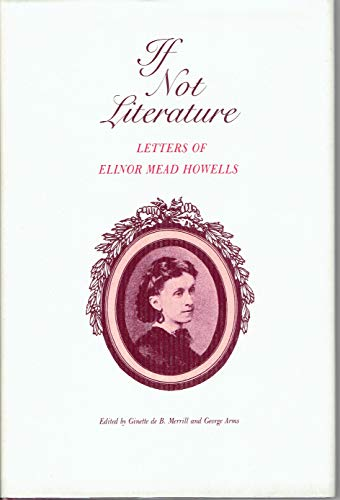 If Not Literature, Letters of Elinor Mead Howells: Elinor Mead Howells / edited by Ginette de B ...