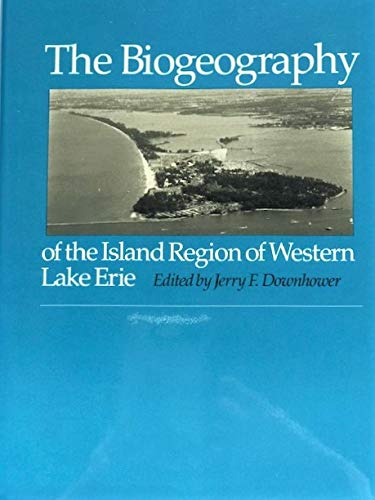 The Biogeography of the Island Region of Western Lake Erie: Downhower, Jerry F. (Editor)