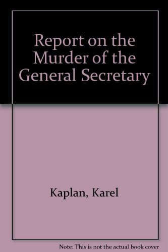 Report on the Murder of the General: Kaplan, Karel; Kovanda,