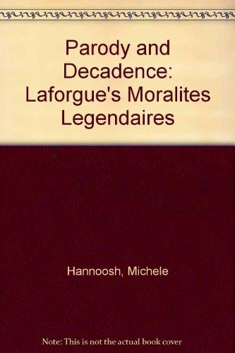 Parody and Decadence : Laforgue's Moralites Legendaires: Hannoosh , Michele Laforgue