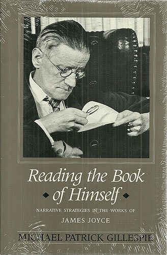 Reading the Book of Himself: Narrative Strategies in the Works of James Joyce: Gillespie, Michael ...