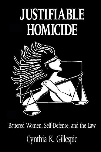 9780814205211: JUSTIFIABLE HOMICIDE: BATTERED WOMEN, SELF-DEFENSE AND THE LAW