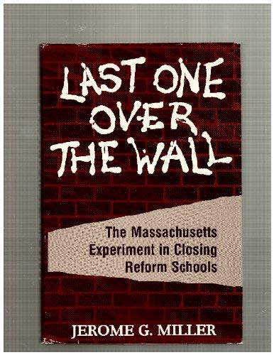 9780814205341: Last One over the Wall: The Massachusetts Experiment in Closing Reform Schools