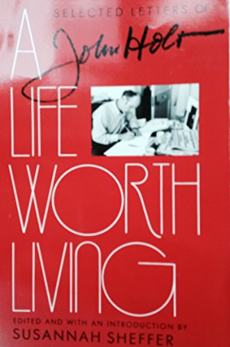 9780814205440: A Life Worth Living: The Selected Letters of John Holt