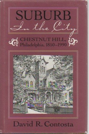 9780814205808: Suburb in the City: Chestnut Hill, Philadelphia, 1850-1990 (Urban Life and Urban Landscape Series)