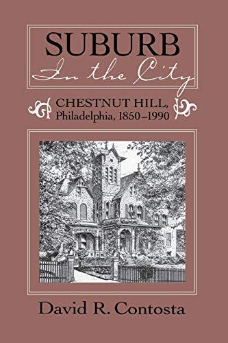 9780814205815: SUBURB IN THE CITY: CHESTNUT HILL, PHILDELPHIA, 1850-1990 (URBAN LIFE & URBAN LANDSCAPE)