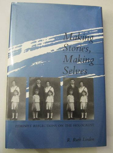 9780814205839: Making Stories, Making Selves: Feminist Reflections on the Holocaust (The Helen Hooven Santmyer Prize in Women's Studies)