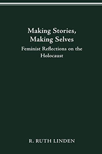 9780814205846: Making Stories, Making Selves: Feminist Reflections on the Holocaust (Helen Hooven Santmyer Prize Winner)