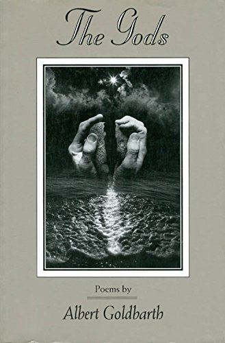 The Gods: Poems by Albert Goldbarth: Goldbarth, Albert