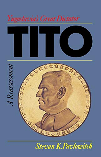 9780814206010: TITO: YUGOSLAVIA'S GREAT DICTATOR, A REASSESSM