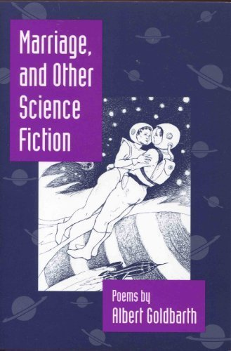 Marriage and Other Science Fiction: Goldbarth, Albert