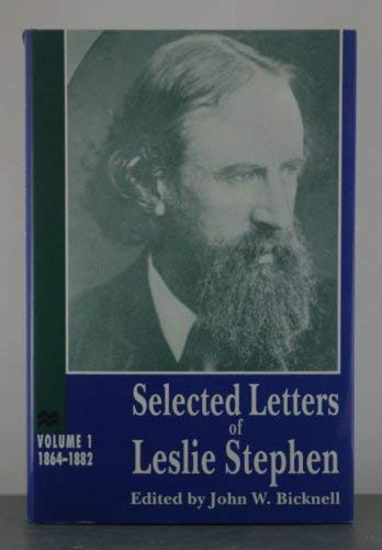 Selected Letters of Leslie Stephen: 1864-1882: Stephen, Leslie; Bicknell, John W.; Reger, Mark A.