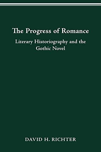 The Progress of Romance: Literary Historiography and the Gothic Novel (Theory and Interpretation of Narrative Series) (0814206956) by DAVID H. RICHTER