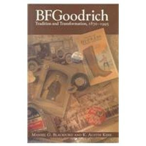9780814206966: Bfgoodrich: Tradition and Transformation, 1870-1995 (Historical Perspectivess on Business Enterprise)