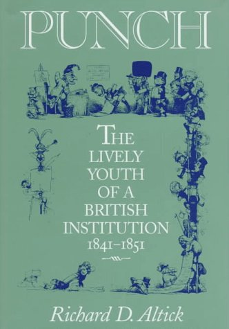 Punch: The Lively Youth of a British Institution 1841-1851.: Richard D. Altick.