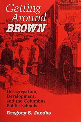 9780814207215: Getting Around Brown: Desegregation, Development, and the Columbus Public Schools (Urban Life and Urban Landscape)
