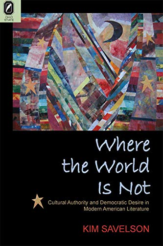 9780814207468: Where the World Is Not: Cultural Authority and Democratic Desire in Modern American Literature