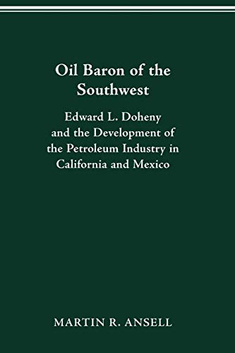 9780814207505: Oil Baron of the Southwest: Edward L. Doheny and the Development of the Petroleum Industry in California and Mexico (HISTORICAL PERSP BUS ENTERPRIS)