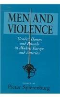 MEN VIOLENCE - GENDER, HONOR, AND RITUALS IN MODERN EUR - SPIERENBURG, PIETER