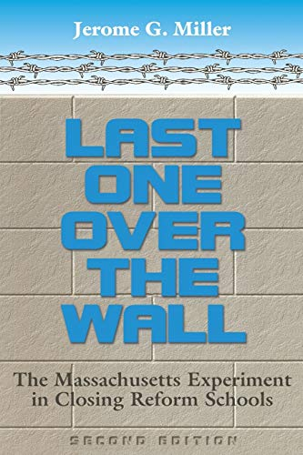 9780814207581: Last One Over the Wall: The Massachusetts Experiment in Closing Reform Schools