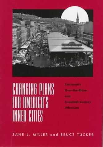 9780814207628: Changing Plans for America's inner cities: Cincinnati's Over-The-Rhine and twentieth-century urbanism (URBAN LIFE & URBAN LANDSCAPE)