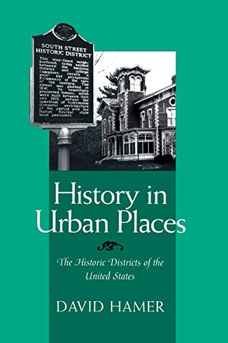 HISTORY IN URBAN PLACES: THE HISTORIC DISTRICTS OF THE UNITED STA (URBAN LIFE & URBAN LANDSCAPE) - HAMER, DAVID