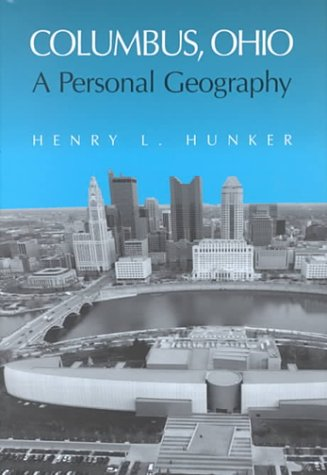 Columbus, Ohio: A Personal Geography: HUNKER, Henry L.