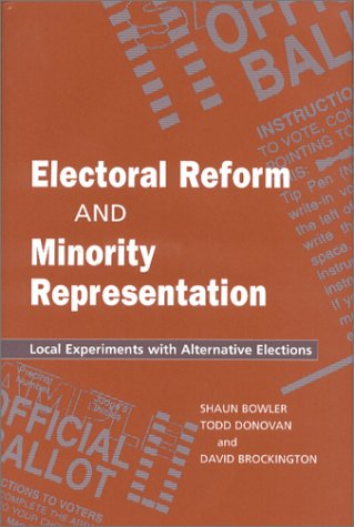 Electoral Reform and Minority Representation: Local Experiments with Alternative Elections: Shaun ...