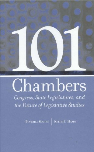101 Chambers: Congress, State Legislatures, and the Future of Legislative Studies (Parliaments and ...