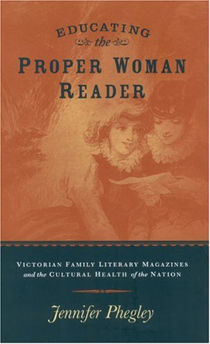 9780814209677: Educating the Proper Woman Reader: Victorian Family Literary Magazines & Cultural Health of the Nation