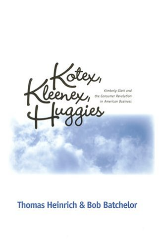 9780814209769: KOTEX KLEENEX HUGGIES: KIMBERLY-CLARK & CONSUMER REVOLUTION IN (HISTORICAL PERSP BUS ENTERPRIS)