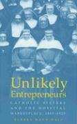 9780814209936: UNLIKELY ENTREPRENEURS: CATHOLIC SISTERS & THE HOSPITAL MARKETPL 1865-1925 (WOMEN & HEALTH C&S PERSPECTIVE)