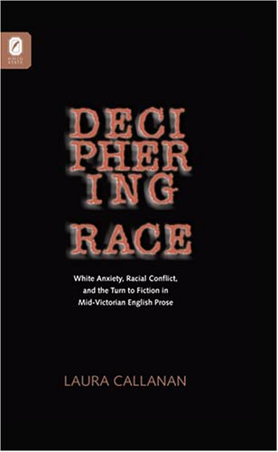 9780814210116: DECIPHERING RACE: WHITE ANXIETY, RACIAL CONFLICT, & THE TU FICTION IN MID-VICTORIAN ENGLISH PROSE
