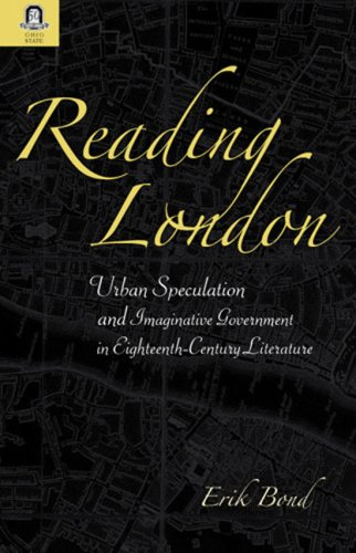 READING LONDON: URBAN SPECULATION AND IMAGINATIVE GOVERNMENT EIGHTEENTH-CENTURY LITERATURE (URBAN ...