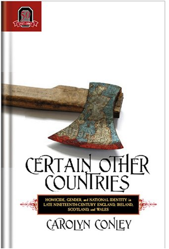 9780814210512: CERTAIN OTHER COUNTRIES: Homicide, Gender, and National Identity in Late Nineteenth-Century England, Ireland, Scotland, and Wales (HISTORY CRIME & CRIMINAL JUS)