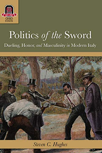 Politics of the Sword: Dueling, Honor, and Masculinity in Modern Italy (HISTORY CRIME & ...