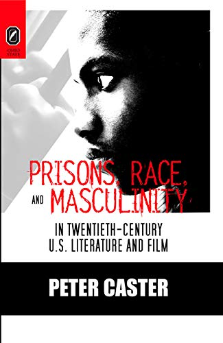 Prisons, Race, and Masculinity in Twentieth-Century U. S. Literature and Film