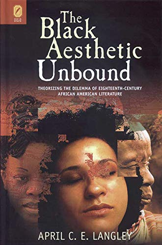 9780814210772: The Black Aesthetic Unbound: Theorizing the Dilemma of Eighteenth-Century African American Literature