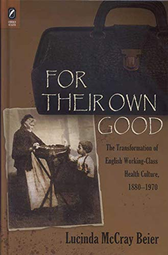 9780814210949: For Their Own Good: The Transformation of English Working-Class Health Culture, 1880–1970