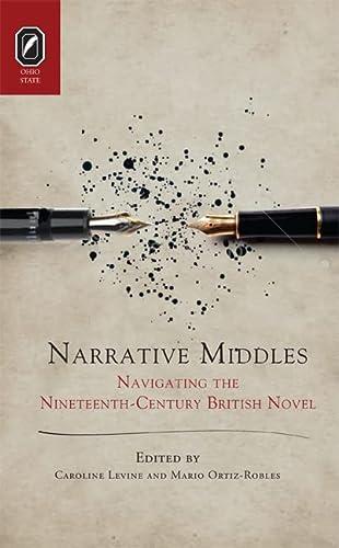 Narrative Middles: Navigating the Nineteenth-Century Novel (THEORY INTERPRETATION NARRATIV): Levine...