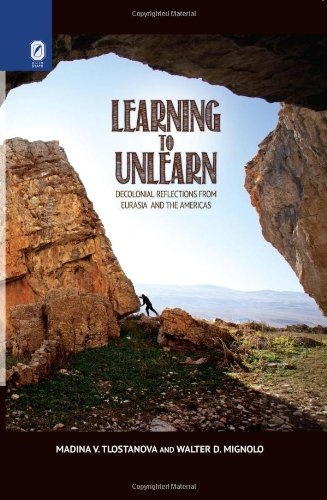 Learning to Unlearn Decolonial Reflections from Eurasia and the Americas: Tlostanova, Madina V. & ...