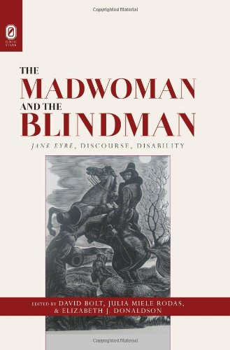 The Madwoman and the Blindman: Jane Eyre, Discourse, Disability: David Bolt